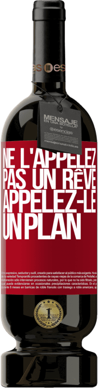 29,95 € Envoi gratuit   Vin rouge Édition Premium MBS® Reserva Ne l'appelez pas un rêve, appelez-le un plan Étiquette Rouge. Étiquette personnalisable Reserva 12 Mois Récolte 2013 Tempranillo