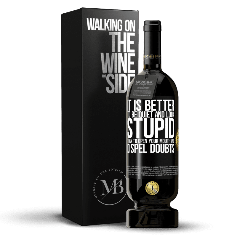 29,95 € Free Shipping | Red Wine Premium Edition MBS® Reserva It is better to be quiet and look stupid, than to open your mouth and dispel doubts Black Label. Customizable label Reserva 12 Months Harvest 2013 Tempranillo