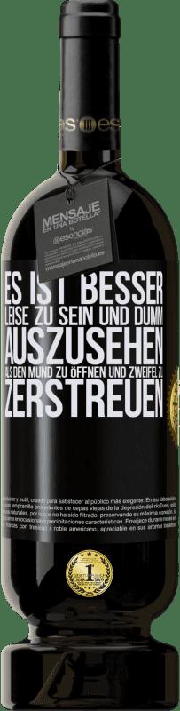 29,95 € Kostenloser Versand | Rotwein Premium Edition MBS® Reserva Es ist besser, leise zu sein und dumm auszusehen, als den Mund zu öffnen und Zweifel zu zerstreuen Schwarzes Etikett. Anpassbares Etikett Reserva 12 Monate Ernte 2013 Tempranillo