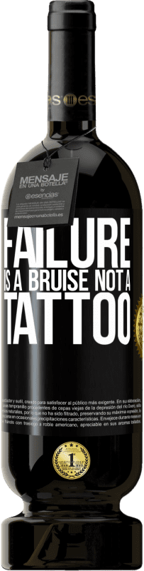 29,95 € Free Shipping   Red Wine Premium Edition MBS® Reserva Failure is a bruise, not a tattoo Yellow Label. Customizable label Reserva 12 Months Harvest 2013 Tempranillo