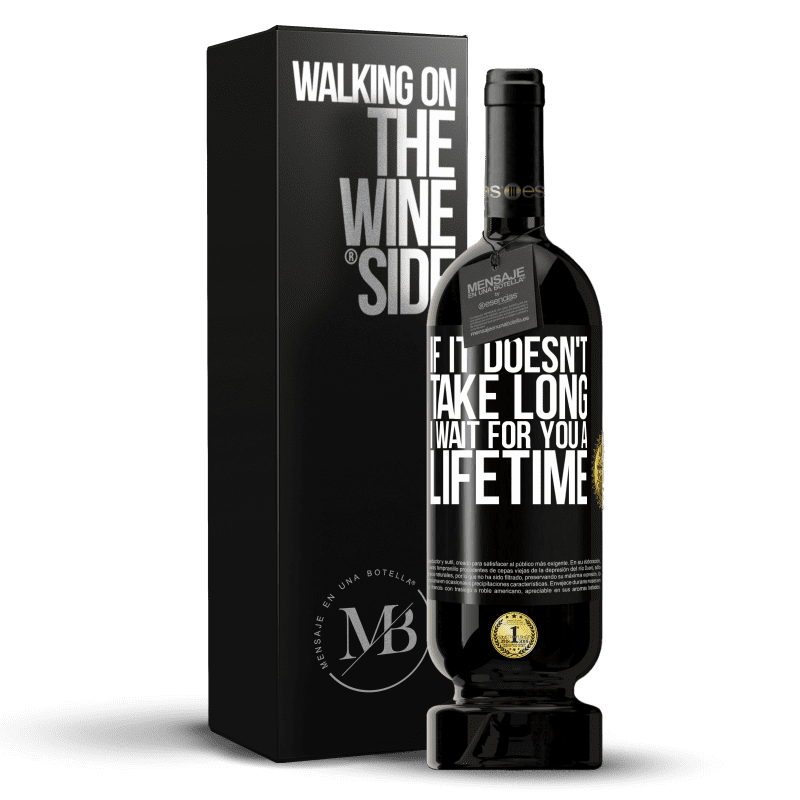 29,95 € Free Shipping | Red Wine Premium Edition MBS® Reserva If it doesn't take long, I wait for you a lifetime Black Label. Customizable label Reserva 12 Months Harvest 2013 Tempranillo