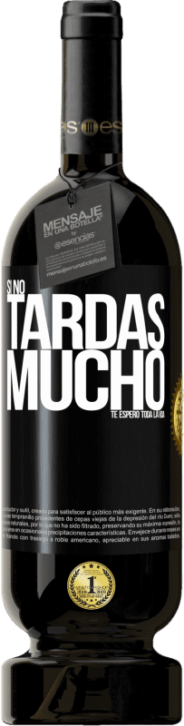 35,95 € Free Shipping | Red Wine Premium Edition MBS® Reserva If it doesn't take long, I wait for you a lifetime Black Label. Customizable label Reserva 12 Months Harvest 2013 Tempranillo