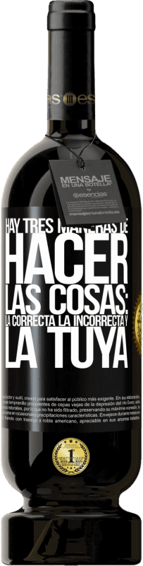 35,95 € Free Shipping | Red Wine Premium Edition MBS® Reserva There are three ways of doing things: the right one, the wrong one and yours Black Label. Customizable label Reserva 12 Months Harvest 2013 Tempranillo