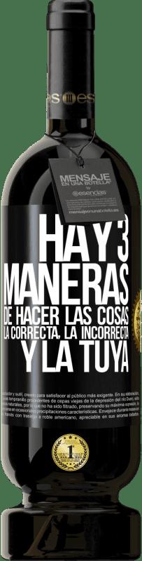 29,95 € Envío gratis | Vino Tinto Edición Premium MBS® Reserva Hay tres maneras de hacer las cosas: la correcta, la incorrecta y la tuya Etiqueta Negra. Etiqueta personalizable Reserva 12 Meses Cosecha 2013 Tempranillo
