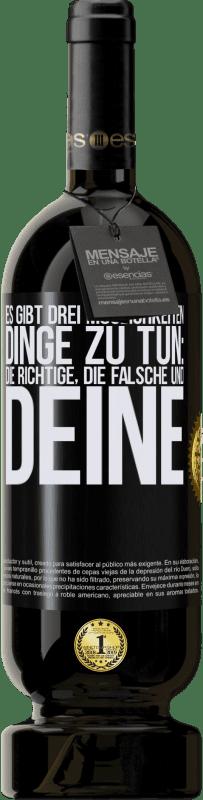 29,95 € Kostenloser Versand | Rotwein Premium Edition MBS® Reserva Es gibt drei Möglichkeiten, Dinge zu tun: die richtige, die falsche und deine Schwarzes Etikett. Anpassbares Etikett Reserva 12 Monate Ernte 2013 Tempranillo