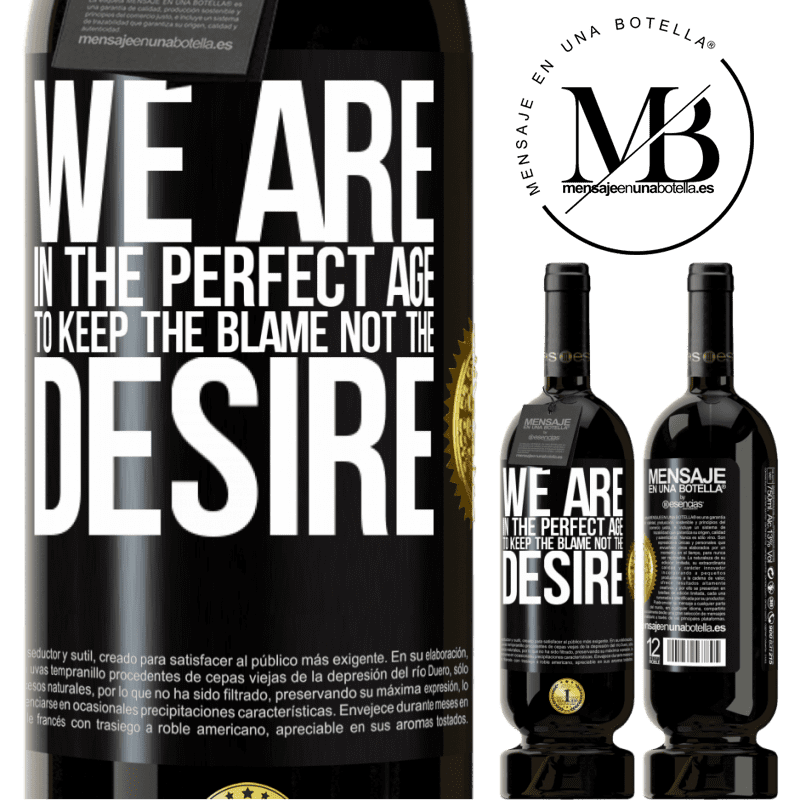 29,95 € Free Shipping | Red Wine Premium Edition MBS® Reserva We are in the perfect age to keep the blame, not the desire Black Label. Customizable label Reserva 12 Months Harvest 2013 Tempranillo