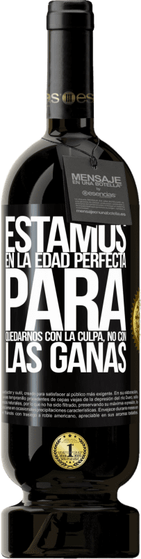 35,95 € Free Shipping | Red Wine Premium Edition MBS® Reserva We are in the perfect age to keep the blame, not the desire Black Label. Customizable label Reserva 12 Months Harvest 2013 Tempranillo