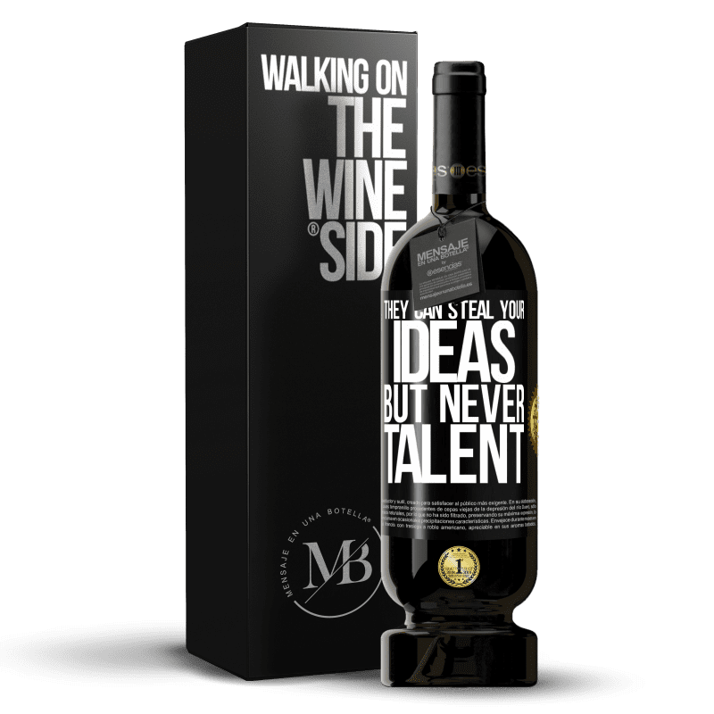 29,95 € Free Shipping | Red Wine Premium Edition MBS® Reserva They can steal your ideas but never talent Black Label. Customizable label Reserva 12 Months Harvest 2013 Tempranillo