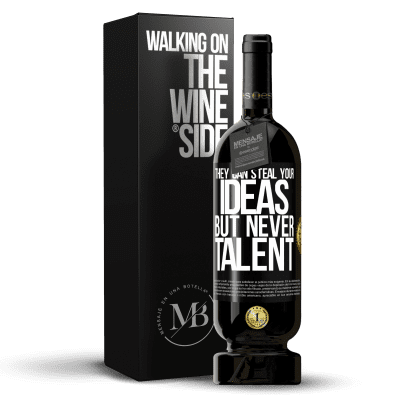 «They can steal your ideas but never talent» Premium Edition MBS® Reserva