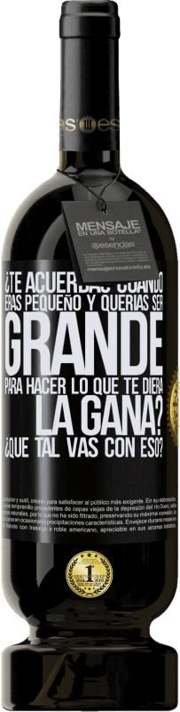 35,95 € Free Shipping | Red Wine Premium Edition MBS® Reserva do you remember when you were little and you wanted to be big to do whatever you wanted? How are you doing with that? Black Label. Customizable label Reserva 12 Months Harvest 2013 Tempranillo