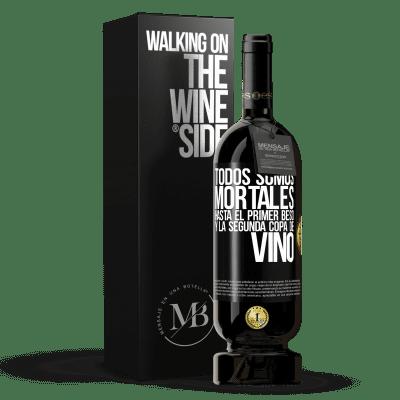 «Todos somos mortales hasta el primer beso y la segunda copa de vino» Edición Premium MBS® Reserva