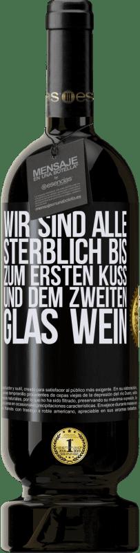 29,95 € Kostenloser Versand | Rotwein Premium Ausgabe MBS® Reserva Wir sind alle sterblich bis zum ersten Kuss und dem zweiten Glas Wein Schwarzes Etikett. Anpassbares Etikett Reserva 12 Monate Ernte 2013 Tempranillo