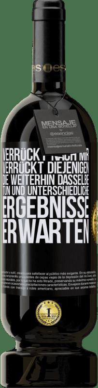 29,95 € Kostenloser Versand | Rotwein Premium Edition MBS® Reserva verrückt nach mir Verrückt diejenigen, die weiterhin dasselbe tun und unterschiedliche Ergebnisse erwarten Schwarzes Etikett. Anpassbares Etikett Reserva 12 Monate Ernte 2013 Tempranillo