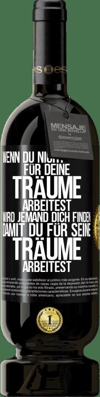 29,95 € Kostenloser Versand | Rotwein Premium Edition MBS® Reserva Wenn Sie nicht für Ihre Träume arbeiten, wird jemand Sie finden, um für ihre zu arbeiten Schwarzes Etikett. Anpassbares Etikett Reserva 12 Monate Ernte 2013 Tempranillo