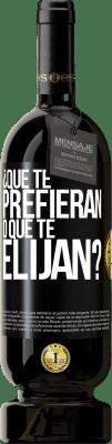 29,95 € Envío gratis | Vino Tinto Edición Premium MBS® Reserva ¿Que te prefieran, o que te elijan? Etiqueta Negra. Etiqueta personalizable Reserva 12 Meses Cosecha 2013 Tempranillo