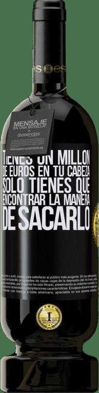 29,95 € Envío gratis | Vino Tinto Edición Premium MBS® Reserva Tienes un millón de euros en tu cabeza. Sólo tienes que encontrar la manera de sacarlo Etiqueta Negra. Etiqueta personalizable Reserva 12 Meses Cosecha 2013 Tempranillo