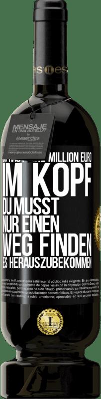 29,95 € Kostenloser Versand | Rotwein Premium Ausgabe MBS® Reserva Sie haben eine Million Euro im Kopf. Sie müssen nur einen Weg finden, es herauszubekommen Schwarzes Etikett. Anpassbares Etikett Reserva 12 Monate Ernte 2013 Tempranillo