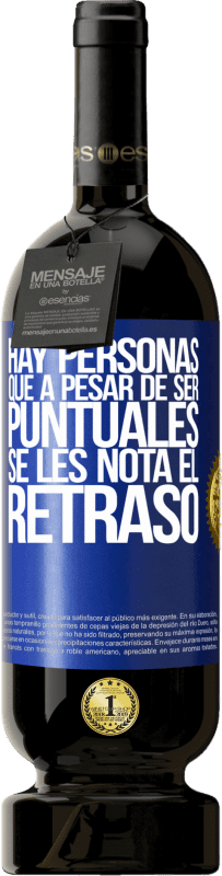 29,95 € Envío gratis | Vino Tinto Edición Premium MBS® Reserva Hay personas que, a pesar de ser puntuales, se les nota el retraso Etiqueta Azul. Etiqueta personalizable Reserva 12 Meses Cosecha 2013 Tempranillo