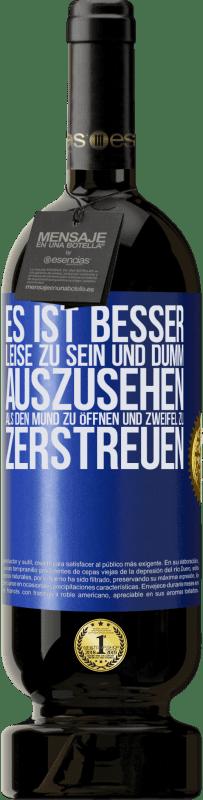 29,95 € Kostenloser Versand | Rotwein Premium Edition MBS® Reserva Es ist besser, leise zu sein und dumm auszusehen, als den Mund zu öffnen und Zweifel zu zerstreuen Blaue Markierung. Anpassbares Etikett Reserva 12 Monate Ernte 2013 Tempranillo