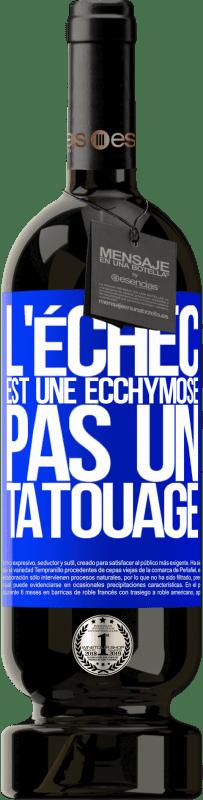 29,95 € Envoi gratuit | Vin rouge Édition Premium MBS® Reserva L'échec est une ecchymose, pas un tatouage Étiquette Bleue. Étiquette personnalisable Reserva 12 Mois Récolte 2013 Tempranillo