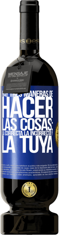 29,95 € Envío gratis | Vino Tinto Edición Premium MBS® Reserva Hay tres maneras de hacer las cosas: la correcta, la incorrecta y la tuya Etiqueta Azul. Etiqueta personalizable Reserva 12 Meses Cosecha 2013 Tempranillo