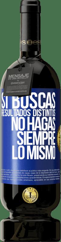 29,95 € Envío gratis   Vino Tinto Edición Premium MBS® Reserva Si buscas resultados distintos, no hagas siempre lo mismo Etiqueta Azul. Etiqueta personalizable Reserva 12 Meses Cosecha 2013 Tempranillo