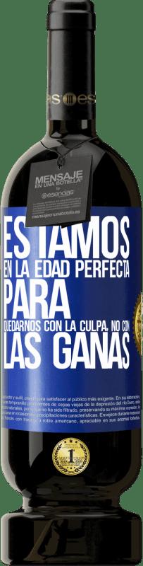 29,95 € Envío gratis | Vino Tinto Edición Premium MBS® Reserva Estamos en la edad perfecta para quedarnos con la culpa, no con las ganas Etiqueta Azul. Etiqueta personalizable Reserva 12 Meses Cosecha 2013 Tempranillo