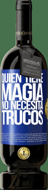 29,95 € Envío gratis | Vino Tinto Edición Premium MBS® Reserva Quien tiene magia no necesita trucos Etiqueta Azul. Etiqueta personalizable Reserva 12 Meses Cosecha 2013 Tempranillo