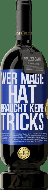 29,95 € Kostenloser Versand | Rotwein Premium Edition MBS® Reserva Wer Magie hat, braucht keine Tricks Blaue Markierung. Anpassbares Etikett Reserva 12 Monate Ernte 2013 Tempranillo