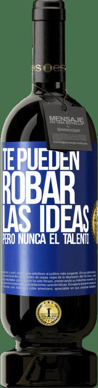 29,95 € Envío gratis | Vino Tinto Edición Premium MBS® Reserva Te pueden robar las ideas pero nunca el talento Etiqueta Azul. Etiqueta personalizable Reserva 12 Meses Cosecha 2013 Tempranillo