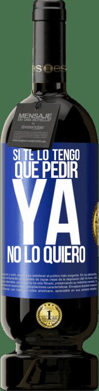 29,95 € Envío gratis | Vino Tinto Edición Premium MBS® Reserva Si te lo tengo que pedir, ya no lo quiero Etiqueta Azul. Etiqueta personalizable Reserva 12 Meses Cosecha 2013 Tempranillo