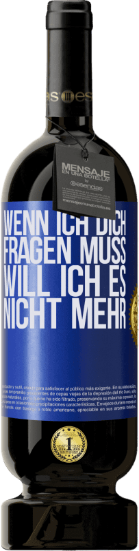 29,95 € Kostenloser Versand | Rotwein Premium Edition MBS® Reserva Wenn ich dich fragen muss, will ich es nicht mehr Blaue Markierung. Anpassbares Etikett Reserva 12 Monate Ernte 2013 Tempranillo