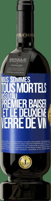 29,95 € Envoi gratuit | Vin rouge Édition Premium MBS® Reserva Nous sommes tous mortels jusqu'au premier baiser et au deuxième verre de vin Étiquette Bleue. Étiquette personnalisable Reserva 12 Mois Récolte 2013 Tempranillo