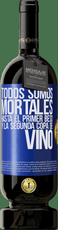 29,95 € Envío gratis | Vino Tinto Edición Premium MBS® Reserva Todos somos mortales hasta el primer beso y la segunda copa de vino Etiqueta Azul. Etiqueta personalizable Reserva 12 Meses Cosecha 2013 Tempranillo
