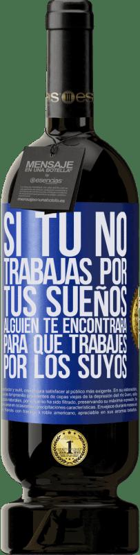 29,95 € Envío gratis | Vino Tinto Edición Premium MBS® Reserva Si tú no trabajas por tus sueños, alguien te encontrará para que trabajes por los suyos Etiqueta Azul. Etiqueta personalizable Reserva 12 Meses Cosecha 2013 Tempranillo