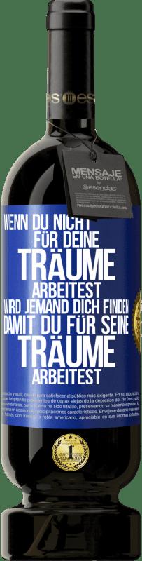 29,95 € Kostenloser Versand | Rotwein Premium Edition MBS® Reserva Wenn Sie nicht für Ihre Träume arbeiten, wird jemand Sie finden, um für ihre zu arbeiten Blaue Markierung. Anpassbares Etikett Reserva 12 Monate Ernte 2013 Tempranillo