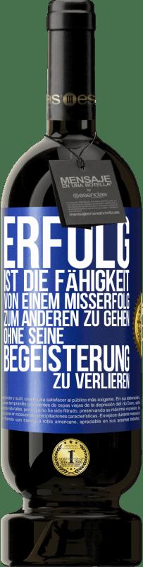 29,95 € Kostenloser Versand | Rotwein Premium Edition MBS® Reserva Erfolg ist die Fähigkeit, von Misserfolg zu Misserfolg zu gelangen, ohne die Begeisterung zu verlieren Blaue Markierung. Anpassbares Etikett Reserva 12 Monate Ernte 2013 Tempranillo