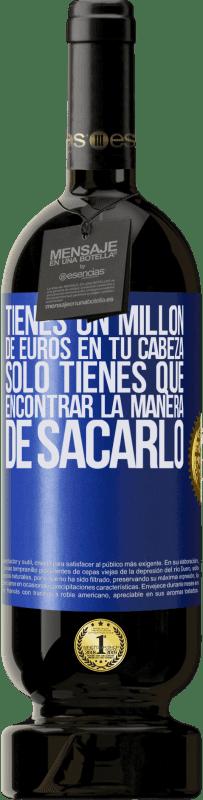 29,95 € Envío gratis   Vino Tinto Edición Premium MBS® Reserva Tienes un millón de euros en tu cabeza. Sólo tienes que encontrar la manera de sacarlo Etiqueta Azul. Etiqueta personalizable Reserva 12 Meses Cosecha 2013 Tempranillo