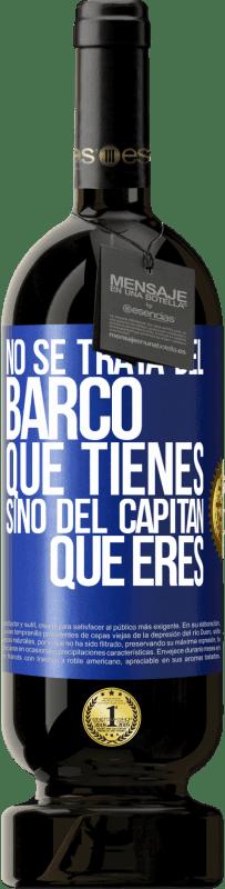 29,95 € Envío gratis | Vino Tinto Edición Premium MBS® Reserva No se trata del barco que tienes, sino del capitán que eres Etiqueta Azul. Etiqueta personalizable Reserva 12 Meses Cosecha 2013 Tempranillo