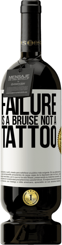 29,95 € Free Shipping | Red Wine Premium Edition MBS® Reserva Failure is a bruise, not a tattoo White Label. Customizable label Reserva 12 Months Harvest 2013 Tempranillo