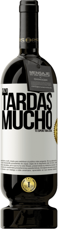 35,95 € Free Shipping | Red Wine Premium Edition MBS® Reserva If it doesn't take long, I wait for you a lifetime White Label. Customizable label Reserva 12 Months Harvest 2013 Tempranillo