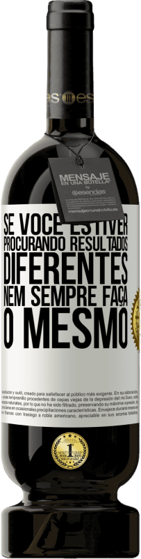 29,95 € Envio grátis | Vinho tinto Edição Premium MBS® Reserva Se você estiver procurando resultados diferentes, nem sempre faça o mesmo Etiqueta Branca. Etiqueta personalizável Reserva 12 Meses Colheita 2013 Tempranillo