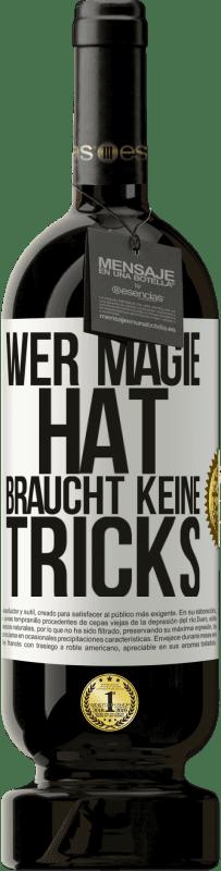 29,95 € Kostenloser Versand | Rotwein Premium Edition MBS® Reserva Wer Magie hat, braucht keine Tricks Weißes Etikett. Anpassbares Etikett Reserva 12 Monate Ernte 2013 Tempranillo