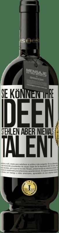 29,95 € Kostenloser Versand | Rotwein Premium Edition MBS® Reserva Sie können Ihre Ideen stehlen, aber niemals Talent Weißes Etikett. Anpassbares Etikett Reserva 12 Monate Ernte 2013 Tempranillo