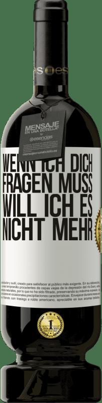 29,95 € Kostenloser Versand | Rotwein Premium Edition MBS® Reserva Wenn ich dich fragen muss, will ich es nicht mehr Weißes Etikett. Anpassbares Etikett Reserva 12 Monate Ernte 2013 Tempranillo