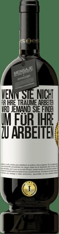 29,95 € Kostenloser Versand | Rotwein Premium Edition MBS® Reserva Wenn Sie nicht für Ihre Träume arbeiten, wird jemand Sie finden, um für ihre zu arbeiten Weißes Etikett. Anpassbares Etikett Reserva 12 Monate Ernte 2013 Tempranillo