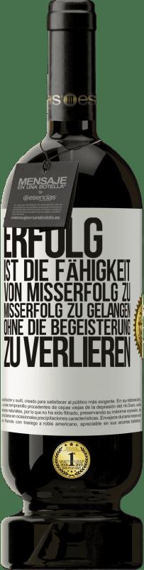 29,95 € Kostenloser Versand | Rotwein Premium Edition MBS® Reserva Erfolg ist die Fähigkeit, von Misserfolg zu Misserfolg zu gelangen, ohne die Begeisterung zu verlieren Weißes Etikett. Anpassbares Etikett Reserva 12 Monate Ernte 2013 Tempranillo