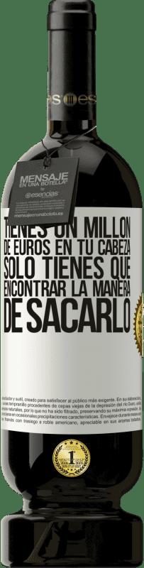 29,95 € Envío gratis   Vino Tinto Edición Premium MBS® Reserva Tienes un millón de euros en tu cabeza. Sólo tienes que encontrar la manera de sacarlo Etiqueta Blanca. Etiqueta personalizable Reserva 12 Meses Cosecha 2013 Tempranillo