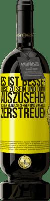 29,95 € Kostenloser Versand   Rotwein Premium Edition MBS® Reserva Es ist besser, leise zu sein und dumm auszusehen, als den Mund zu öffnen und Zweifel zu zerstreuen Gelbes Etikett. Anpassbares Etikett Reserva 12 Monate Ernte 2013 Tempranillo