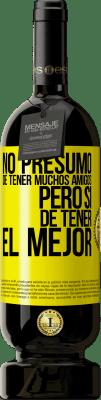 29,95 € Envío gratis | Vino Tinto Edición Premium MBS® Reserva No presumo de tener muchos amigos, pero sí de tener el mejor Etiqueta Amarilla. Etiqueta personalizable Reserva 12 Meses Cosecha 2013 Tempranillo